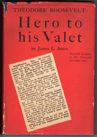 Theodore Roosevelt: Hero to His Valet by  James E Amos - First Edition - 1927 - from Mirror Image Book (SKU: 111918006)
