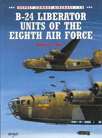 B-24 LIBERATOR UNITS OF THE EIGHTH AIR FORCE.  OSPREY COMBAT AIRCRAFT SERIES 15.