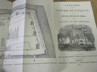 Sketches of the Tower of London, as a Fortress, a Prison, and a Palace, And a Guide to the Armories.