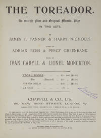 The Toreador. An entirely New and Original Musical Play in Two Acts. By James T. Tanner & Harry Nicholls. Lyrics by Adrian Ross & Percy Greenbank. [Piano-vocal score]