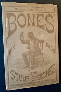 "Bones: His Gags and Stump Speeches; Nigger and Dutch Stories and Dialogues, ""Broken China"" Dialect Pieces"