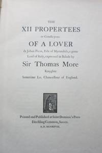 image of THE XII PROPERTEES OR CONDICYONS OF A LOVER, by Johan Picus, Erle of Myrandula, a grete Lord of Italy, expressed in Balade by Sir Thomas More Knyghte Sometime Lo. Chancellour of England