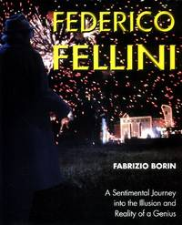 Federico Fellini, A Sentimental Journey Through Illusion and Reality of a Genius by  and Carla Mele  Federico]. Fabrizio Borin - First edition - 1999 - from The Typographeum Bookshop (SKU: 0000311)
