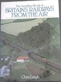 image of The Aerofilms Book of Britain's Railways from the Air (v. 1)