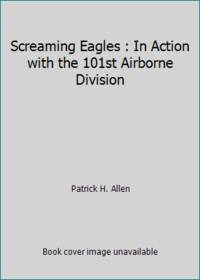 Screaming Eagles : In Action with the 101st Airborne Division