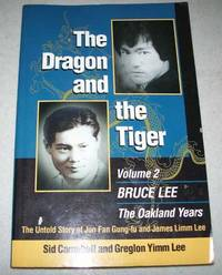 image of The Dragon and the Tiger Volume 2: Bruce Lee, the Oakland Years, the Untold Story of Jun Fan Gung-fu and James Limm Lee
