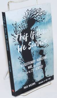 This Is How We Survive: Revolutionary Mothering, War, and Exile in the 21st Century