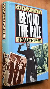 image of BEYOND THE PALE Sir Oswald Mosley And Family 1933-1980