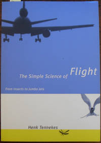 Simple Science of Flight, The: From Insects to Jumbo Jets by Tennekes, Henk - 1998