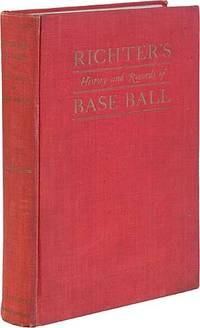 Richter's History and Records of Base Ball: The American Nation's Chief Sport