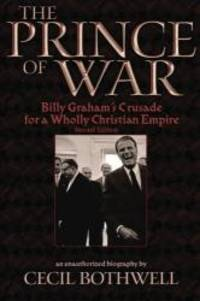 image of The Prince of War: Billy Graham's Crusade for a Wholly Christian Empire, 2nd Ed.