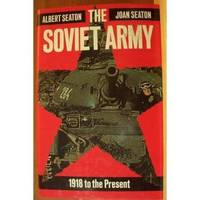 THE SOVIET ARMY 1918 to the PRESENT by  Albert & Joan Seaton - First Edition - 1986 - from Ravenswood Books and Biblio.co.uk