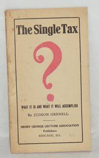 image of The single tax: what it is and what it will accomplish