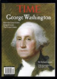 George Washington:  How The Great Uniter Helped Create The U S. (Time)