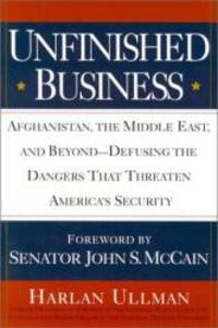 Unfinished Business: Afghanistan, the Middle East and Beyond--Defusing the Dangers That...
