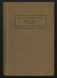 essays by william lyon phelps This early work by william lyon phelps was originally published in 1910 and we are now republishing it with a brand new introductory biography.
