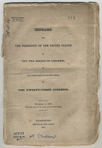 Message from the president of the United States to the two houses of Congress, at the commencement of the first session of the twenty-third Congress.. December 3, 1833. Printed by order of the Senate of the United States.