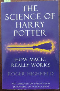 Science of Harry Potter, The: How Magic Really Works