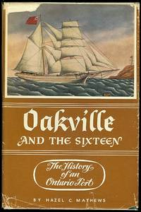 OAKVILLE AND THE SIXTEEN:  THE HISTORY OF AN ONTARIO PORT.