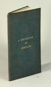 A true and exact description of the island of Shetland, containing an account of its situation, trade, produce, and inhabitants together with an account of the great white herring fishery ... and the methods the Dutch use in catching, curing, and disposing of the herrings... The second edition