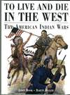 To Live and Die in the West: The American Indian Wars