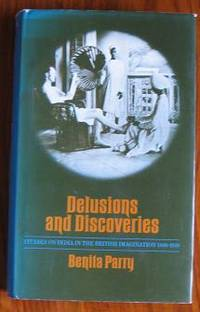 Delusions and Discoveries: Studies on India in the British Imagination,  1880-1930