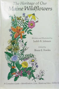 The Heritage of Our Maine Wildflowers:  A Complete Guide-Identification,  Lore, Medicinal Uses, Edible Uses
