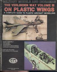 The Verlinden Way, Volume 3: On Plastic Wings - A Complete Guide to Plastic Aircraft Modelling