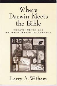 Where Darwin Meets the Bible.  Creationists and Evolutionists in America.