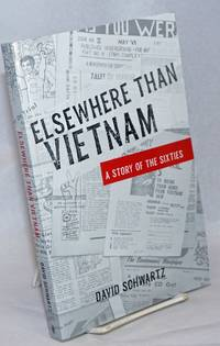 Elsewhere than Vietnam, a story of the sixties, a work of fiction