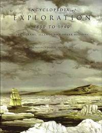 Encyclopedia Of Exploration 1850 To 1940 The Oceans, Islands And Polar  Regions: A Comprehensive Reference Guide To The History And Literature Of  Exploration, Travel And Colonization In The Oceans, The Islands, New  Zealand And The Polar Regions  - 1st Edition/1st Printing