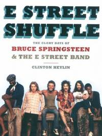 E Street Shuffle : The Glory Days of Bruce Springsteen and the E Street Band