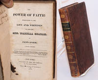 The power of faith: exemplified in the life and writings of the late Mrs. Isabella Graham, of New-York. Fourth edition