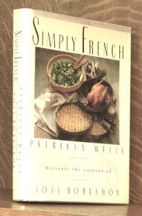 SIMPLY FRENCH PATRICIA WELLS PRESENTS THE CUISINE OF JOEL ROBUCHON
