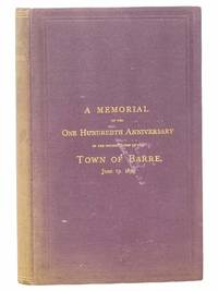 A Memorial of the One Hundredth Anniversary of the Incorporation of the Town of Barre, June 17, 1874. Containing the Historical Discourse by Rev. James W. Thompson, D.D., of Boston (Jamaica Plain); the Poem of Charles Brimblecom, Esq., of Barre; the Speeches and Other Exercises of the Occasion