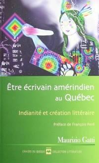 image of Être écrivain amérindien au Québec. Indianité et création littéraire