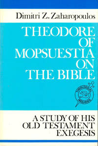 Theodore of Mopsuestia on the Bible: A Study of His Old Testament Exegesis by  Dimitri Z Zaharopoulos - Paperback - 1989 - from Kenneth Mallory Bookseller. ABAA and Biblio.com