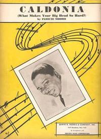CALDONIA (WHAT MAKES YOUR BIG HEAD SO HARD?); By Fleecie Moore.  Recorded by Louis Jordan