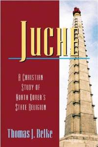 image of Juche: A Christian Study of North Korea's State Religion