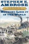 image of Nothing Like It In the World : The Men Who Built the Transcontinental Railroad 1863-1869