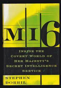 MI6  Inside the Covert World of Her Majesty's Secret Intelligence Service