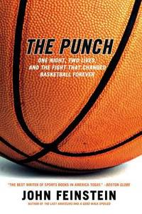 The Punch: One Night, Two Lives, and the Fight That Changed Basketball Forever by  John Feinstein - Paperback - 2003 - from ThriftBooks (SKU: G0316735639I4N00)