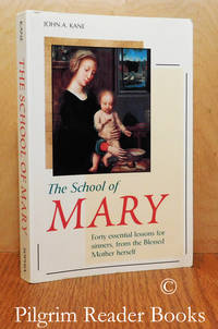 The School of Mary: Forty essential lessons for sinners, from the Blessed  Mother herself.