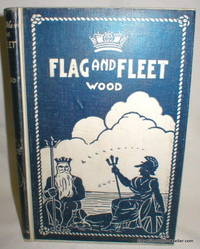 Flag and Fleet; How the British Navy Won the Freedom of the Seas
