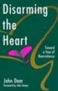 Disarming the Heart: Toward a Vow of Nonviolence