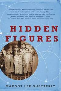 Hidden Figures: The Story of the African-American Women Who Helped Win the Space Race by Margot Lee Shetterly - Hardcover - from The Saint Bookstore (SKU: A9780062363596)