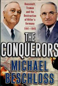 The Conquerors, Roosevelt, Truman and the Destruction of Hitler's Germany, 1941-1945 by  Michael Beschloss - First edition - 2002 - from The Typographeum Bookshop and Biblio.com