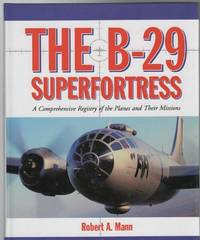 The B-29 Superfortress A Comprehensive Registry of the Planes and Their Missions.