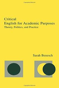 Critical English for Academic Purposes: Theory, Politics, and Practice