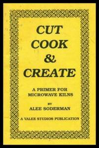 CUT COOK AND CREATE - A Primer for Microwave Kilns